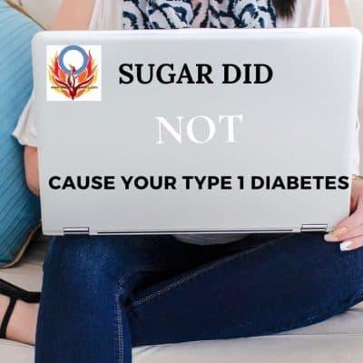 Did sugar cause my type 1 diabetes?