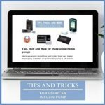 Tips, Trick and More for those using insulin pumps